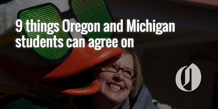 Things-oregon-and-michigan-students-can-agree-onpng-071fbd6cc202e426